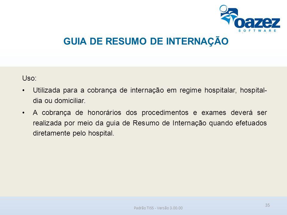 GUIA DE RESUMO DE INTERNAÇÃO Padrão TISS - Versão 3.00.00 Uso: Utilizada para a cobrança de internação em regime hospitalar, hospital- dia ou domicili