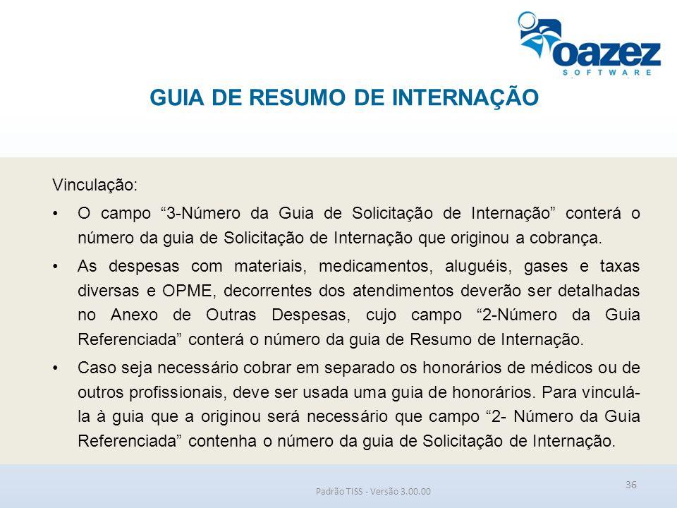 """GUIA DE RESUMO DE INTERNAÇÃO Padrão TISS - Versão 3.00.00 Vinculação: O campo """"3-Número da Guia de Solicitação de Internação"""" conterá o número da guia"""