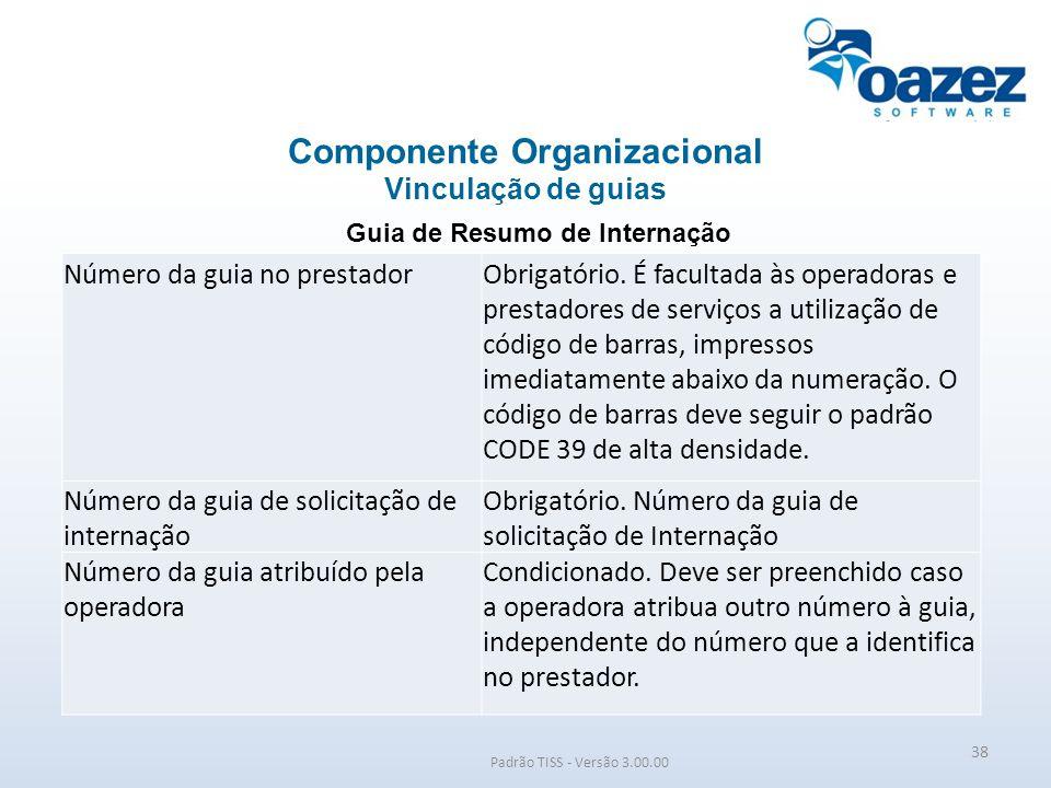 Padrão TISS - Versão 3.00.00 Guia de Resumo de Internação Componente Organizacional Vinculação de guias 38 Número da guia no prestadorObrigatório. É f
