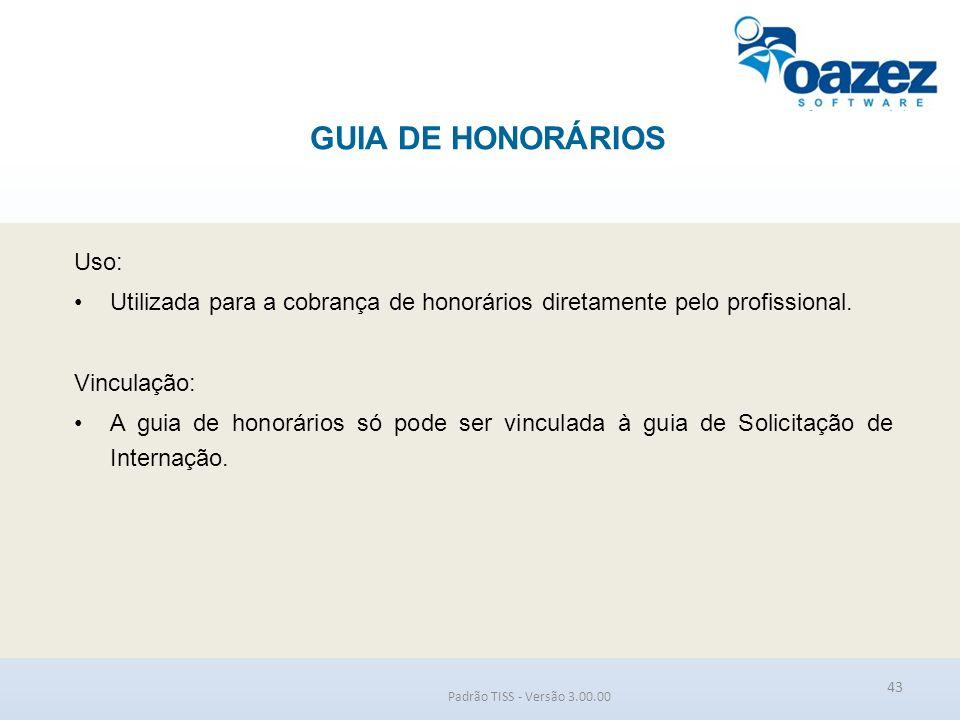 GUIA DE HONORÁRIOS Padrão TISS - Versão 3.00.00 Uso: Utilizada para a cobrança de honorários diretamente pelo profissional. Vinculação: A guia de hono
