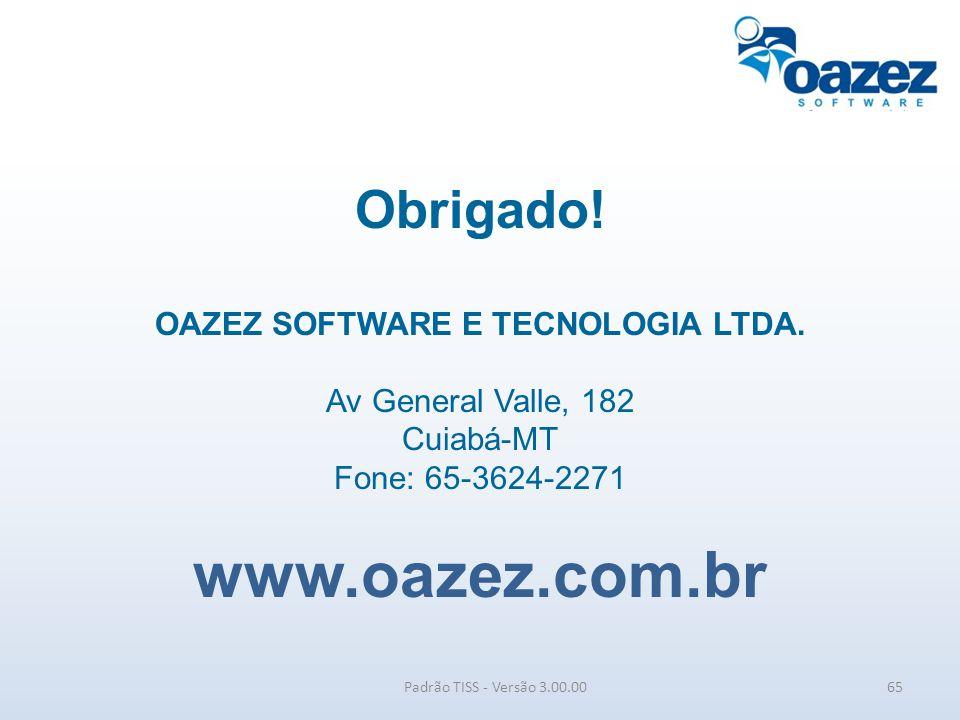 Obrigado! OAZEZ SOFTWARE E TECNOLOGIA LTDA. Av General Valle, 182 Cuiabá-MT Fone: 65-3624-2271 www.oazez.com.br Padrão TISS - Versão 3.00.0065