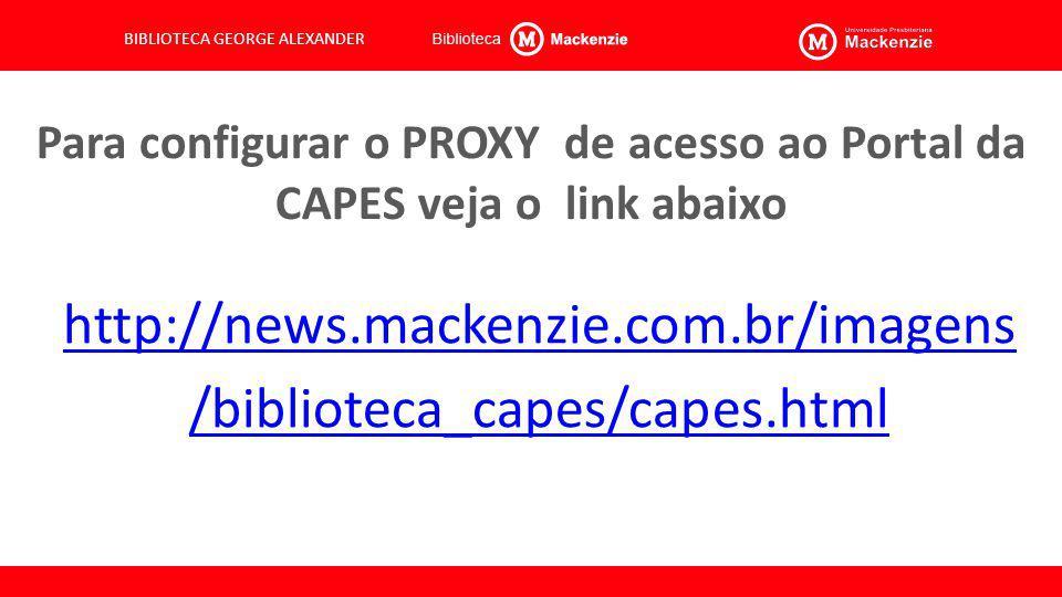 Para configurar o PROXY de acesso ao Portal da CAPES veja o link abaixo http://news.mackenzie.com.br/imagens /biblioteca_capes/capes.html