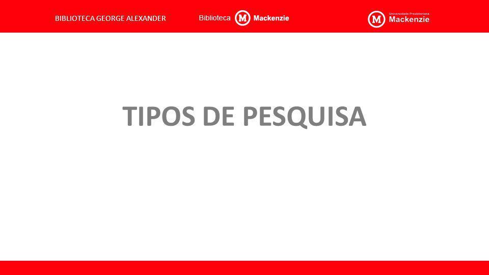 BIBLIOTECA GEORGE ALEXANDER TIPOS DE PESQUISA