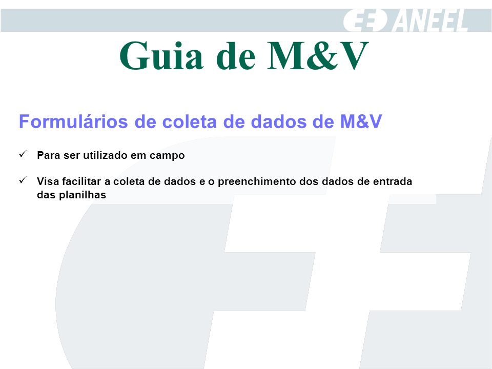 Formulários de coleta de dados de M&V Para ser utilizado em campo Visa facilitar a coleta de dados e o preenchimento dos dados de entrada das planilha