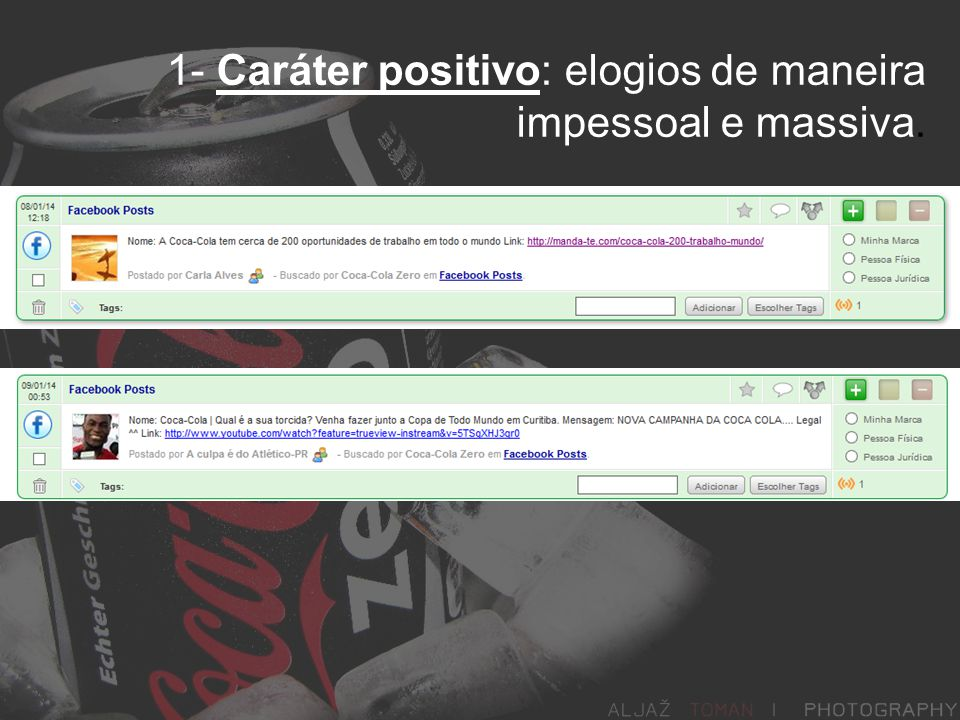 1- Caráter positivo: elogios de maneira impessoal e massiva.