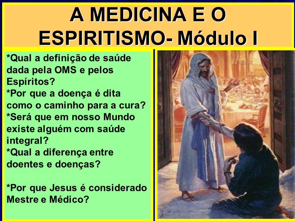 A MEDICINA E O ESPIRITISMO- Módulo I *Qual a definição de saúde dada pela OMS e pelos Espíritos? *Por que a doença é dita como o caminho para a cura?