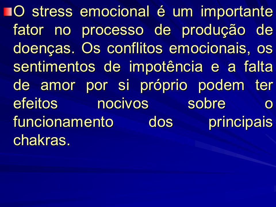 O stress emocional é um importante fator no processo de produção de doenças. Os conflitos emocionais, os sentimentos de impotência e a falta de amor p