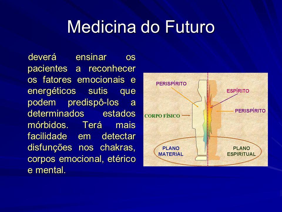 Medicina do Futuro deverá ensinar os pacientes a reconhecer os fatores emocionais e energéticos sutis que podem predispô-los a determinados estados mórbidos.