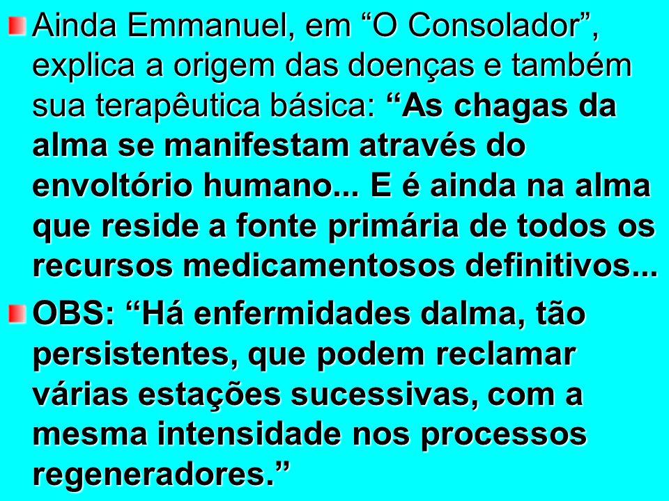 Ainda Emmanuel, em O Consolador , explica a origem das doenças e também sua terapêutica básica: As chagas da alma se manifestam através do envoltório humano...