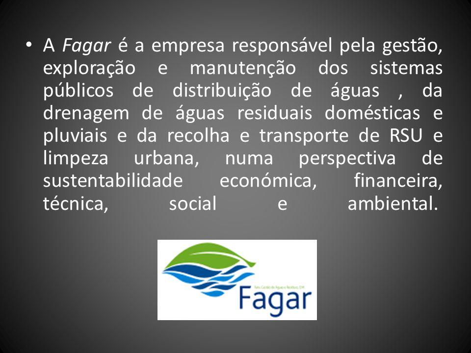 A Fagar é a empresa responsável pela gestão, exploração e manutenção dos sistemas públicos de distribuição de águas, da drenagem de águas residuais domésticas e pluviais e da recolha e transporte de RSU e limpeza urbana, numa perspectiva de sustentabilidade económica, financeira, técnica, social e ambiental.