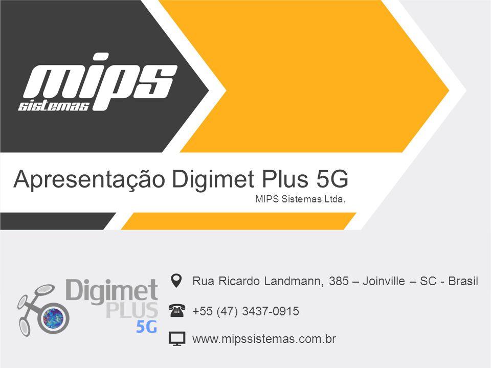 Apresentação Digimet Plus 5G Rua Ricardo Landmann, 385 – Joinville – SC - Brasil +55 (47) 3437-0915 www.mipssistemas.com.br MIPS Sistemas Ltda.