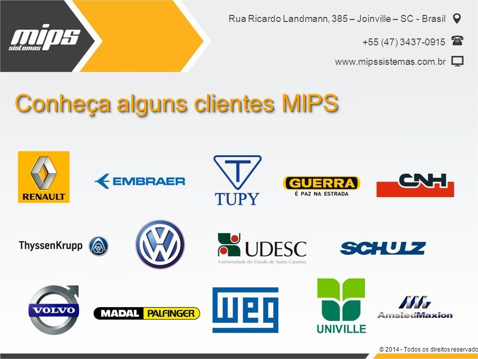 Conheça alguns clientes MIPS Rua Ricardo Landmann, 385 – Joinville – SC - Brasil +55 (47) 3437-0915 www.mipssistemas.com.br © 2014 - Todos os direitos