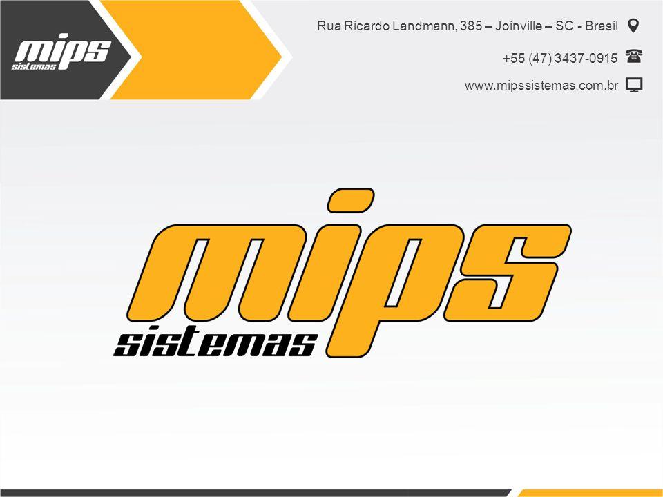 Rua Ricardo Landmann, 385 – Joinville – SC - Brasil +55 (47) 3437-0915 www.mipssistemas.com.br
