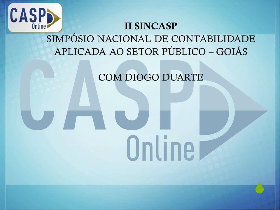 www.casponline.com.br  II SINCASP SIMPÓSIO NACIONAL DE CONTABILIDADE APLICADA AO SETOR PÚBLICO – GOIÁS COM DIOGO DUARTE