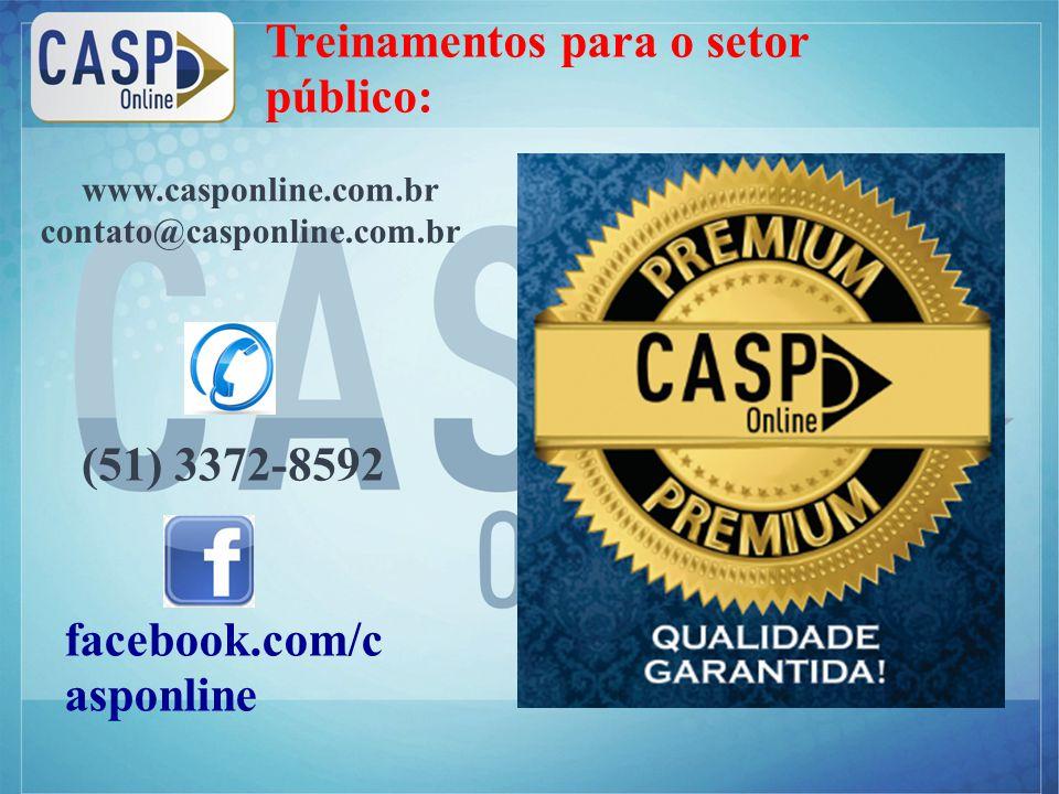 www.casponline.com.br Treinamentos para o setor público: (51) 3372-8592 facebook.com/c asponline contato@casponline.com.br www.casponline.com.br