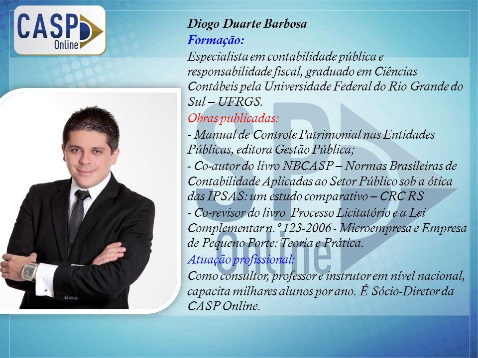 www.casponline.com.br Diogo Duarte Barbosa Formação: Especialista em contabilidade pública e responsabilidade fiscal, graduado em Ciências Contábeis pela Universidade Federal do Rio Grande do Sul – UFRGS.