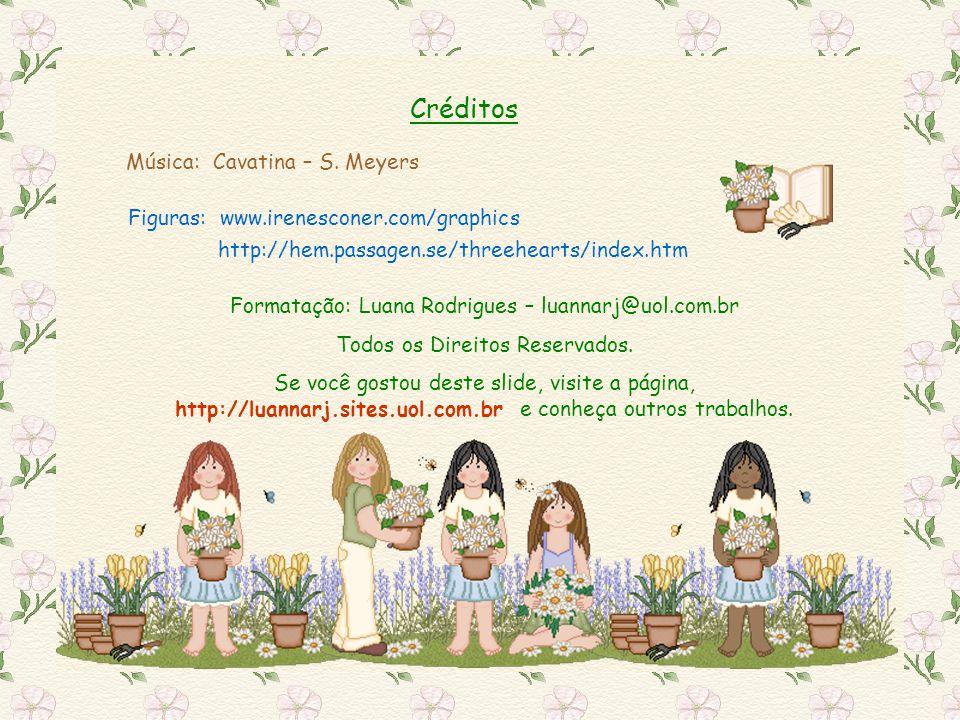 Esse slide pertence a Luana Rodrigues E você não tem o direito de roubá-lo. Vá fazer os seus.. www.luannarj.hpg.ig.com.br luannarj@uol.com.br Que Deus