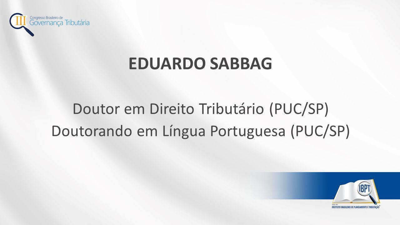 EDUARDO SABBAG Doutor em Direito Tributário (PUC/SP) Doutorando em Língua Portuguesa (PUC/SP)