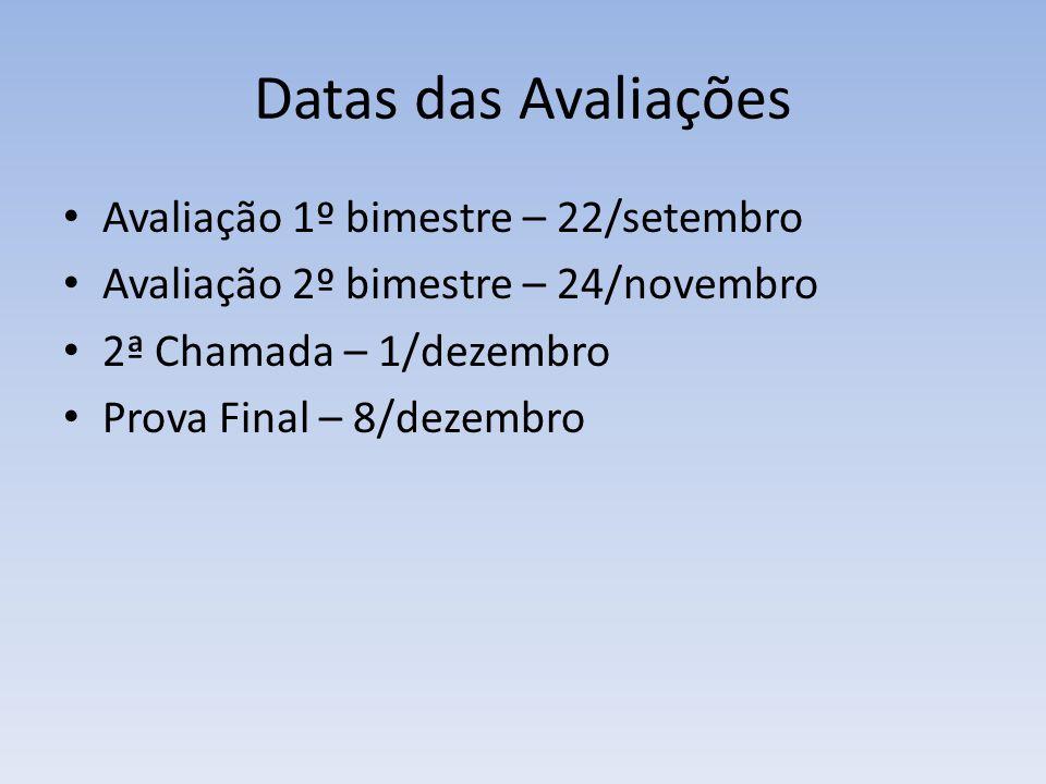 Datas das Avaliações Avaliação 1º bimestre – 22/setembro Avaliação 2º bimestre – 24/novembro 2ª Chamada – 1/dezembro Prova Final – 8/dezembro