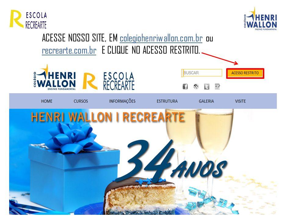 ACESSE NOSSO SITE, EM colegiohenriwallon.com.br ou recrearte.com.br E CLIQUE NO ACESSO RESTRITO.
