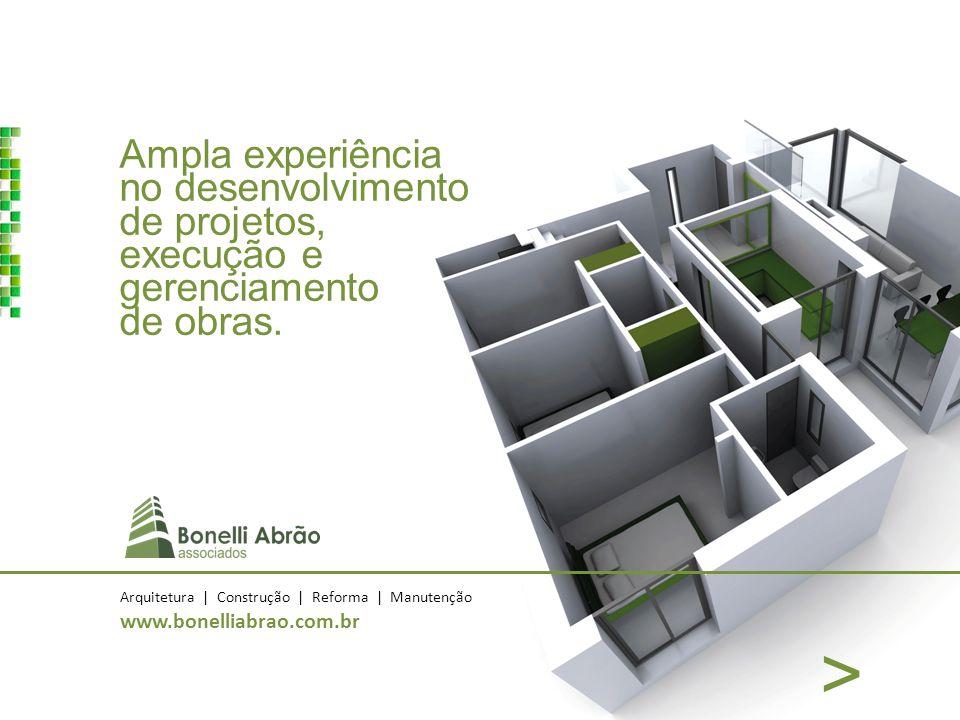Ampla experiência no desenvolvimento de projetos, execução e gerenciamento de obras. Arquitetura | Construção | Reforma | Manutenção www.bonelliabrao.