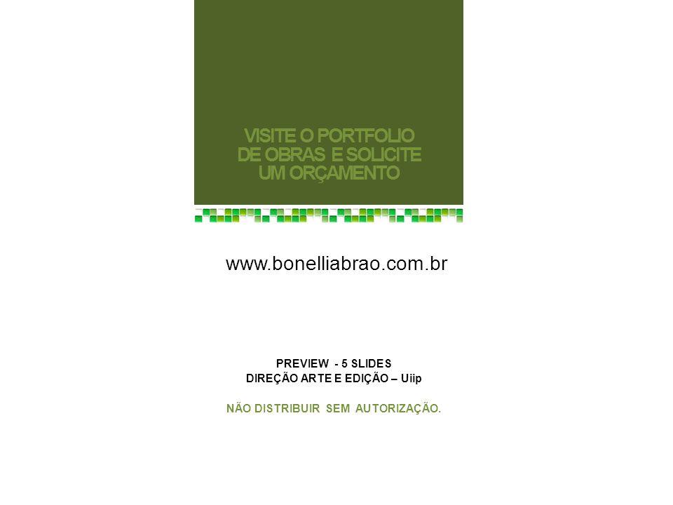 www.bonelliabrao.com.br VISITE O PORTFOLIO DE OBRAS E SOLICITE UM ORÇAMENTO PREVIEW - 5 SLIDES DIREÇÃO ARTE E EDIÇÃO – Uiip NÃO DISTRIBUIR SEM AUTORIZ