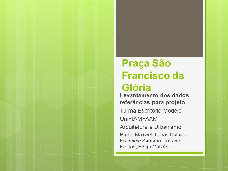 Praça São Francisco da Glória Levantamento dos dados, referências para projeto.