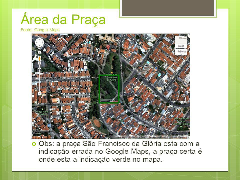 Área da Praça Fonte: Google Maps  Obs: a praça São Francisco da Glória esta com a indicação errada no Google Maps, a praça certa é onde esta a indica