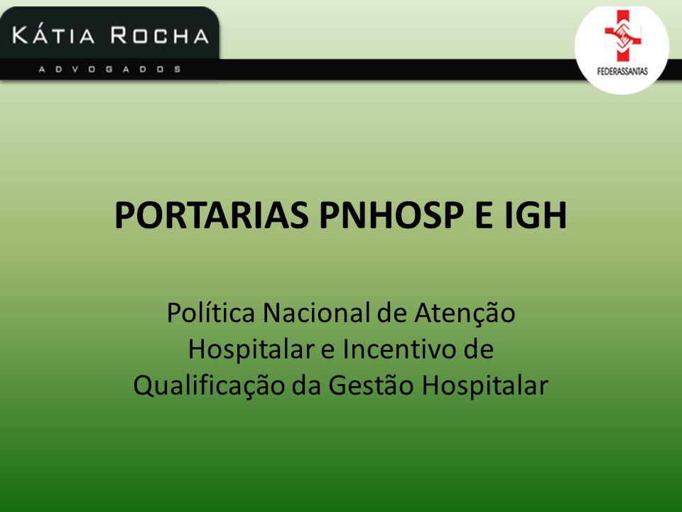 PORTARIAS PNHOSP E IGH Política Nacional de Atenção Hospitalar e Incentivo de Qualificação da Gestão Hospitalar