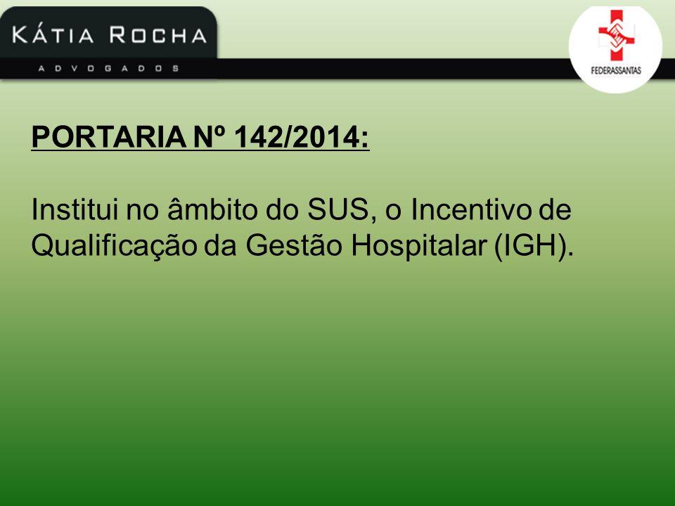 PORTARIA Nº 142/2014: Institui no âmbito do SUS, o Incentivo de Qualificação da Gestão Hospitalar (IGH).