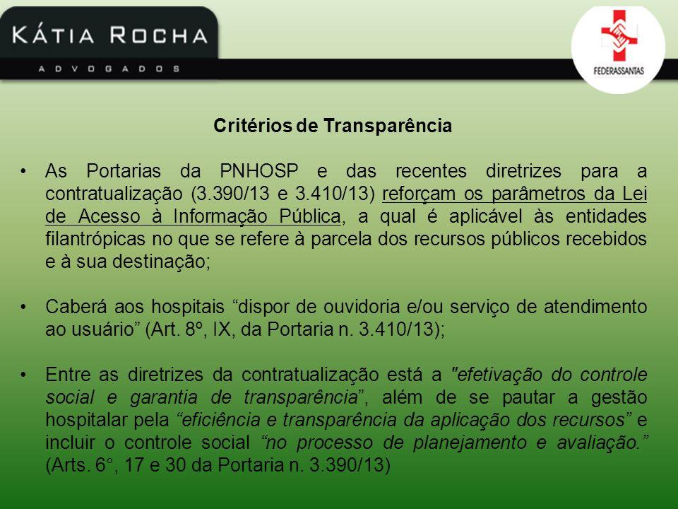 Critérios de Transparência As Portarias da PNHOSP e das recentes diretrizes para a contratualização (3.390/13 e 3.410/13) reforçam os parâmetros da Le