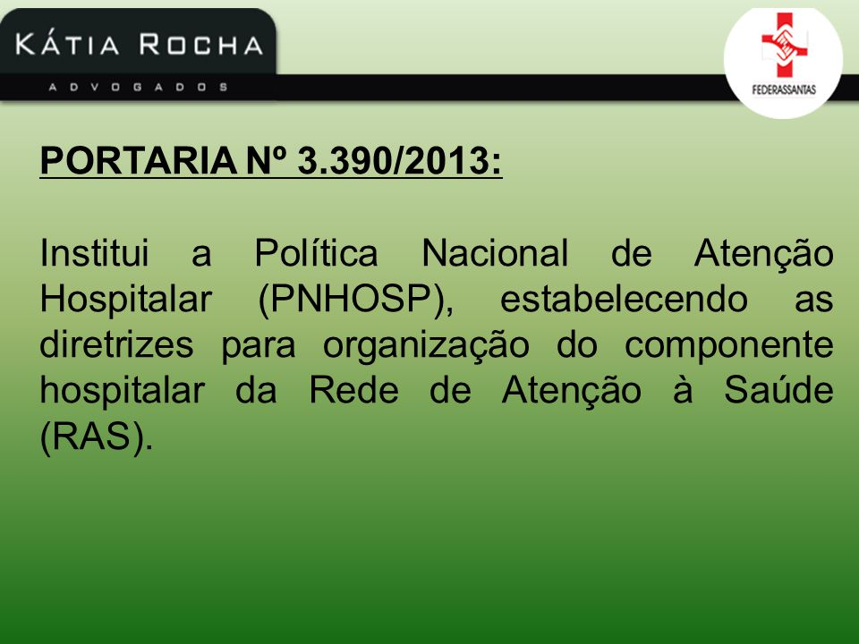 PORTARIA Nº 3.390/2013: Institui a Política Nacional de Atenção Hospitalar (PNHOSP), estabelecendo as diretrizes para organização do componente hospit