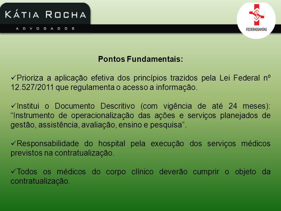 Pontos Fundamentais: Prioriza a aplicação efetiva dos princípios trazidos pela Lei Federal nº 12.527/2011 que regulamenta o acesso a informação. Insti