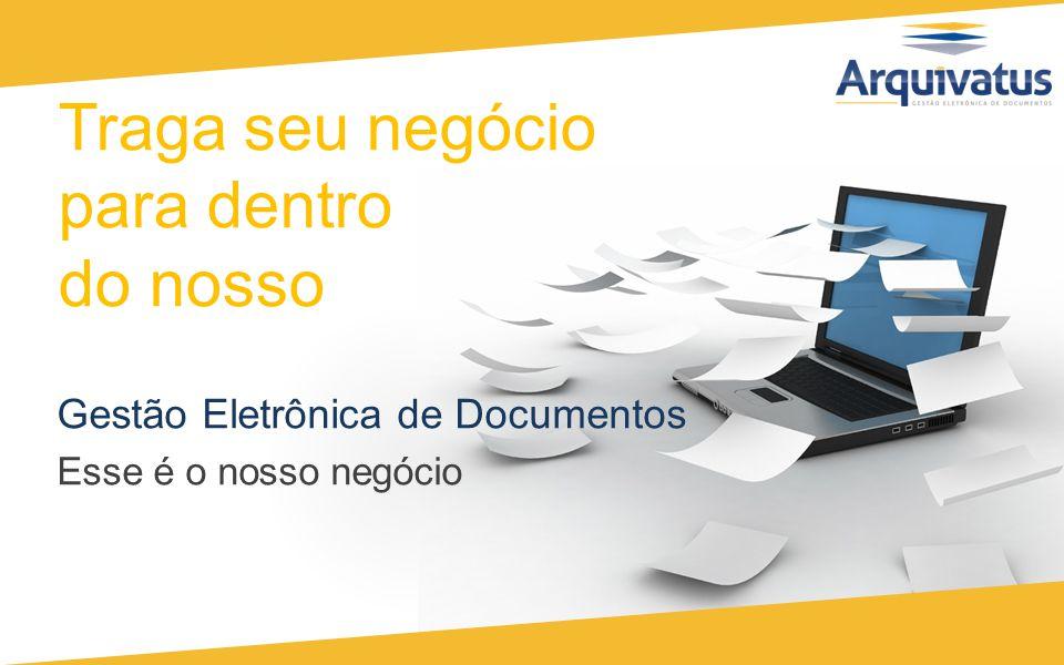 Traga seu negócio para dentro do nosso Gestão Eletrônica de Documentos Esse é o nosso negócio