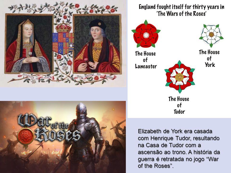 """Elizabeth de York era casada com Henrique Tudor, resultando na Casa de Tudor com a ascensão ao trono. A história da guerra é retratada no jogo """"War of"""