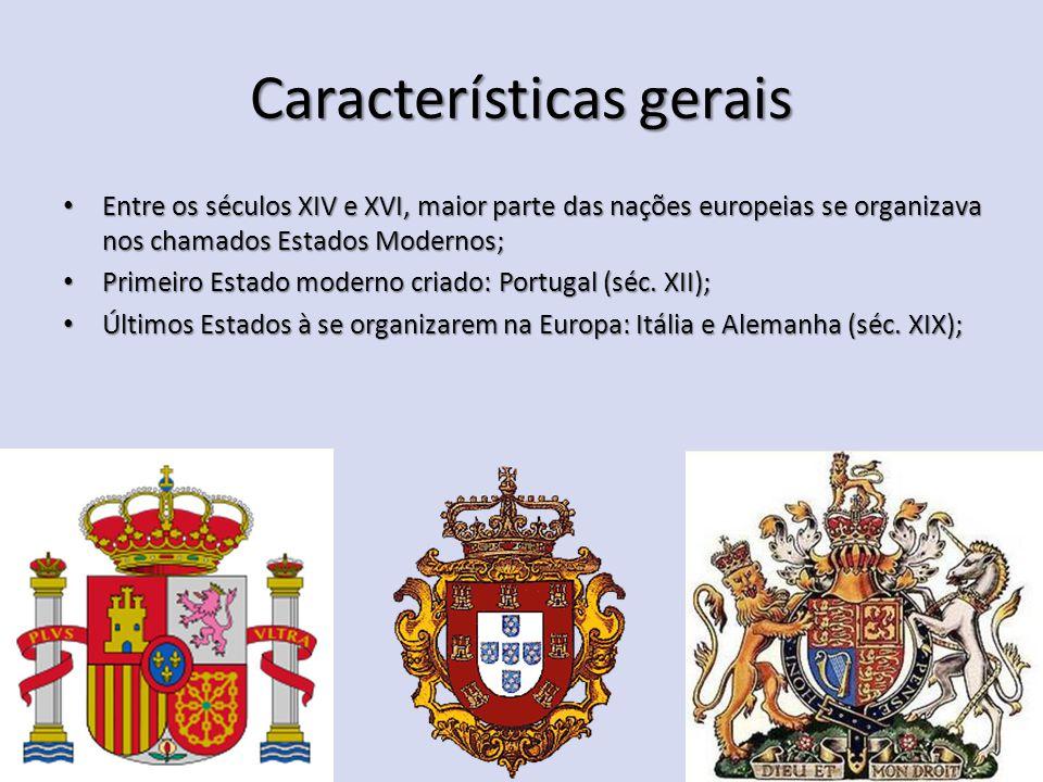 Características gerais Entre os séculos XIV e XVI, maior parte das nações europeias se organizava nos chamados Estados Modernos; Entre os séculos XIV e XVI, maior parte das nações europeias se organizava nos chamados Estados Modernos; Primeiro Estado moderno criado: Portugal (séc.
