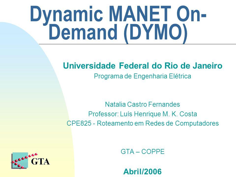 Dynamic MANET On- Demand (DYMO) Universidade Federal do Rio de Janeiro Programa de Engenharia Elétrica Natalia Castro Fernandes Professor: Luís Henrique M.