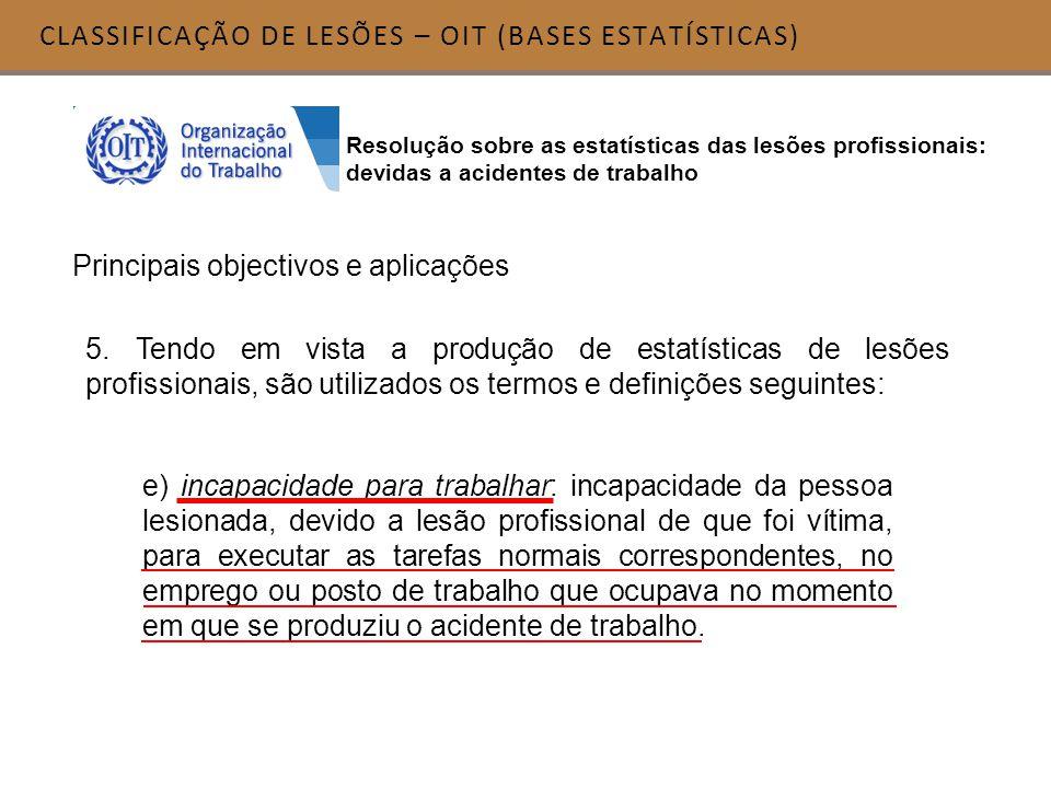 CLASSIFICAÇÃO DE LESÕES – OIT (BASES ESTATÍSTICAS) Principais objectivos e aplicações 5. Tendo em vista a produção de estatísticas de lesões profissio