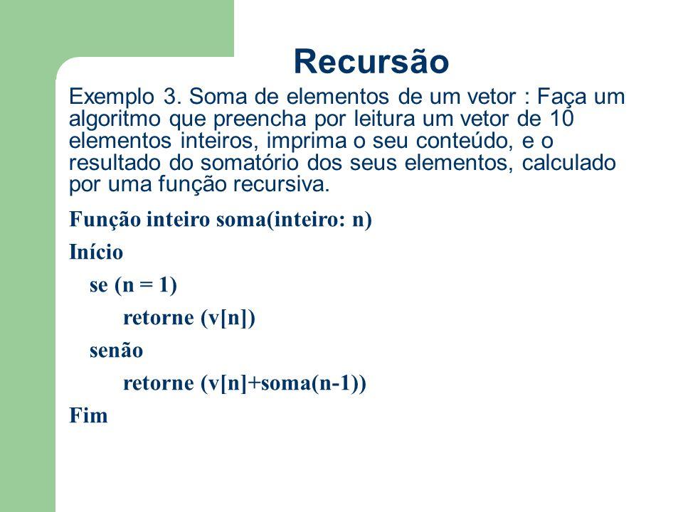 Recursão Exemplo 3. Soma de elementos de um vetor : Faça um algoritmo que preencha por leitura um vetor de 10 elementos inteiros, imprima o seu conteú