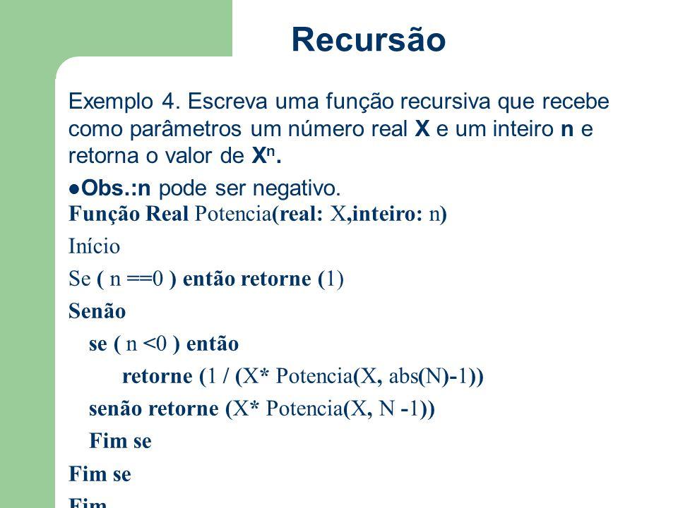 Recursão Exemplo 4. Escreva uma função recursiva que recebe como parâmetros um número real X e um inteiro n e retorna o valor de X n. Obs.:n pode ser