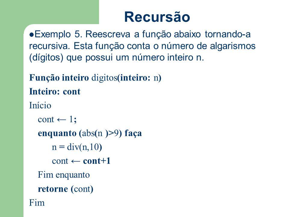Recursão Exemplo 5. Reescreva a função abaixo tornando-a recursiva. Esta função conta o número de algarismos (dígitos) que possui um número inteiro n.
