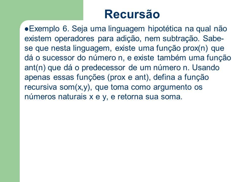 Recursão Exemplo 6. Seja uma linguagem hipotética na qual não existem operadores para adição, nem subtração. Sabe- se que nesta linguagem, existe uma