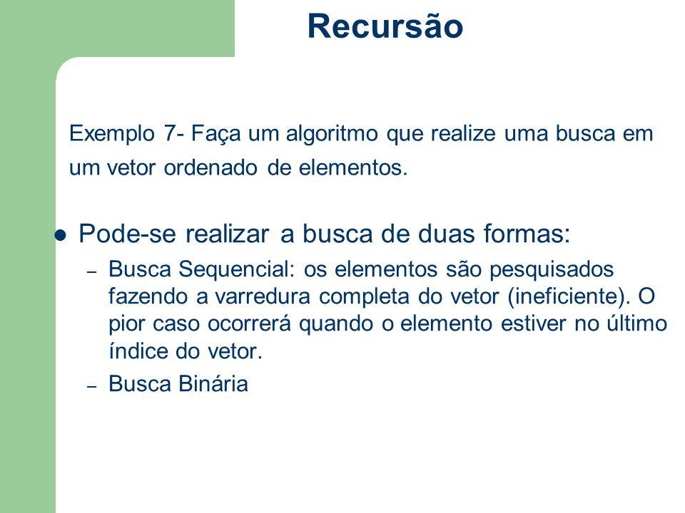 Exemplo 7- Faça um algoritmo que realize uma busca em um vetor ordenado de elementos. Pode-se realizar a busca de duas formas: – Busca Sequencial: os