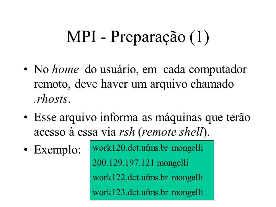 MPI - Preparação (2) Em cada computador, é necessário criar um diretório no home do usuário, onde será co- locado pelo menos o programa executável.
