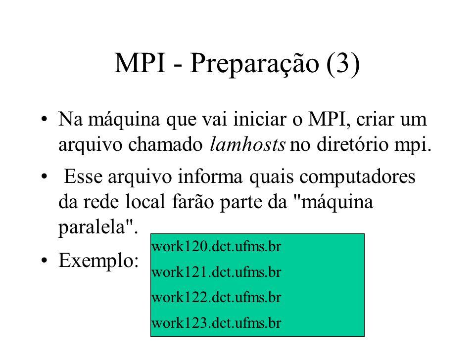 MPI - Preparação (3) Na máquina que vai iniciar o MPI, criar um arquivo chamado lamhosts no diretório mpi. Esse arquivo informa quais computadores da