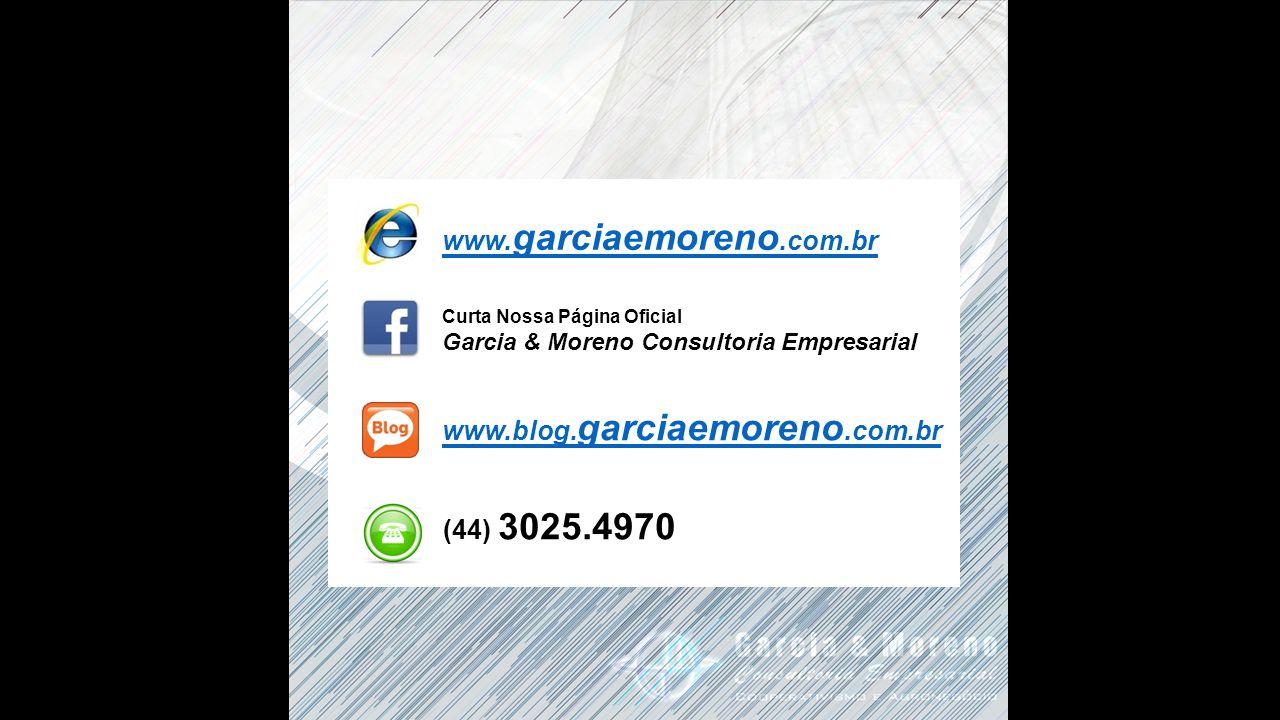 www. garciaemoreno.com.br Curta Nossa Página Oficial Garcia & Moreno Consultoria Empresarial www.blog. garciaemoreno.com.br (44) 3025.4970