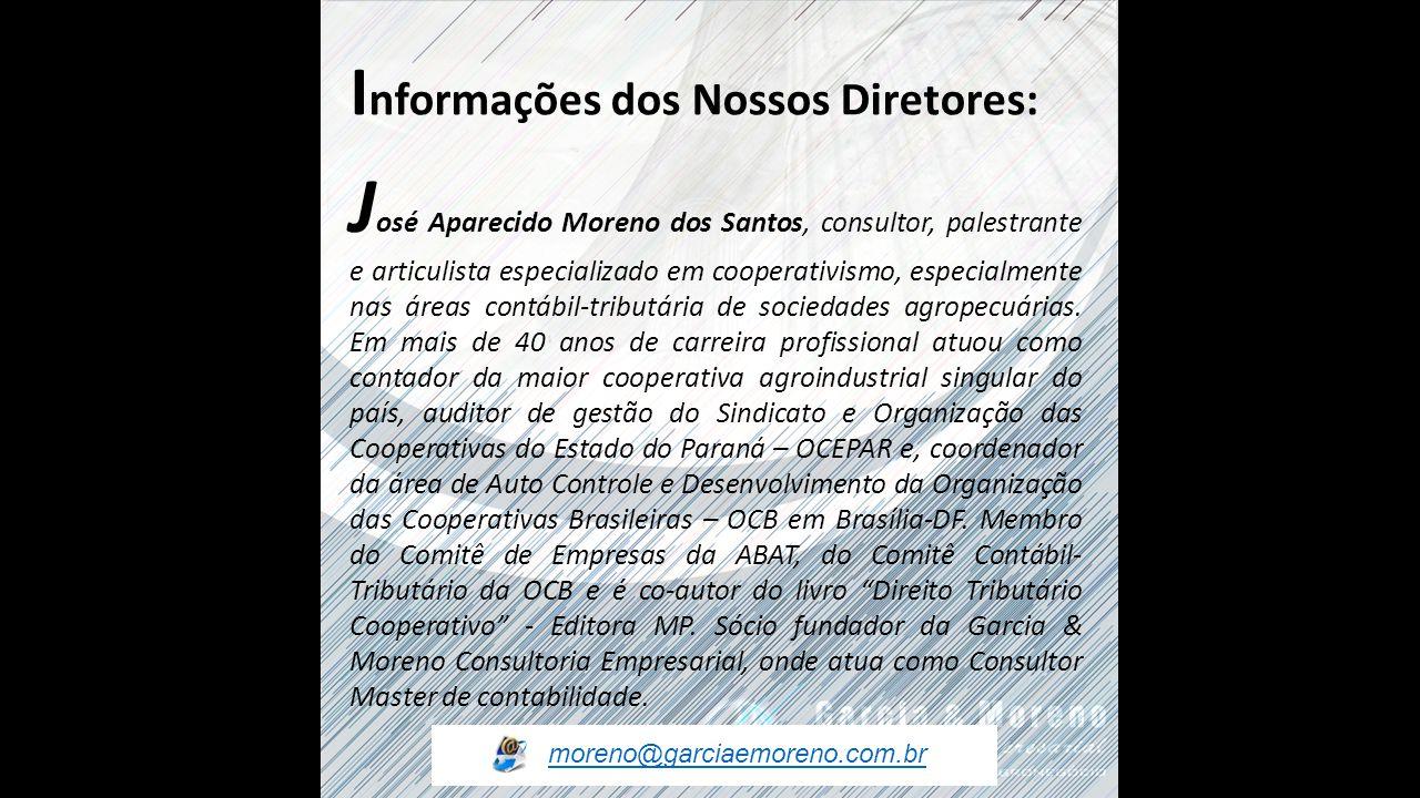 I nformações dos Nossos Diretores: J osé Aparecido Moreno dos Santos, consultor, palestrante e articulista especializado em cooperativismo, especialmente nas áreas contábil-tributária de sociedades agropecuárias.