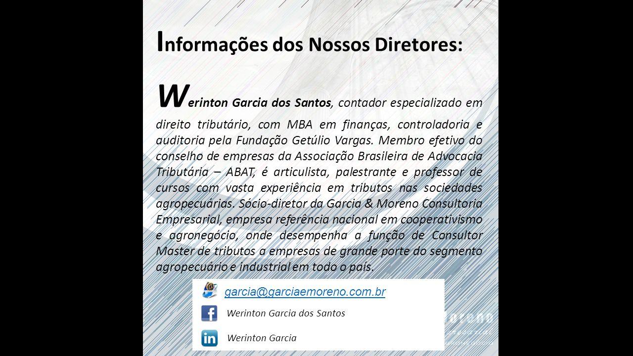 I nformações dos Nossos Diretores: W erinton Garcia dos Santos, contador especializado em direito tributário, com MBA em finanças, controladoria e auditoria pela Fundação Getúlio Vargas.