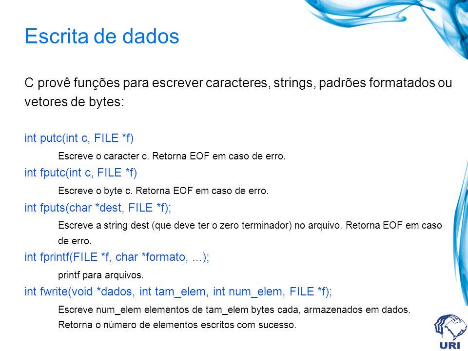 C provê funções para escrever caracteres, strings, padrões formatados ou vetores de bytes: int putc(int c, FILE *f) Escreve o caracter c. Retorna EOF
