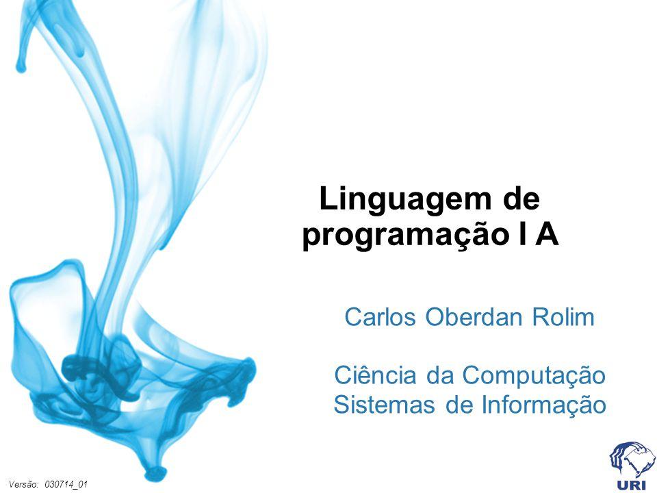 Linguagem de programação I A Carlos Oberdan Rolim Ciência da Computação Sistemas de Informação Versão: 030714_01